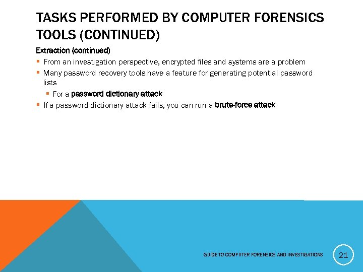 TASKS PERFORMED BY COMPUTER FORENSICS TOOLS (CONTINUED) Extraction (continued) § From an investigation perspective,