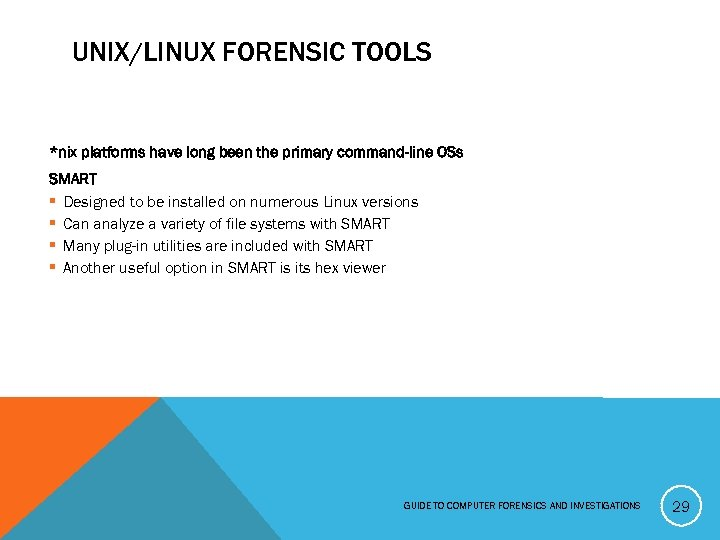 UNIX/LINUX FORENSIC TOOLS *nix platforms have long been the primary command-line OSs SMART §