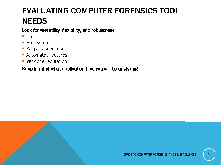 EVALUATING COMPUTER FORENSICS TOOL NEEDS Look for versatility, flexibility, and robustness § OS §