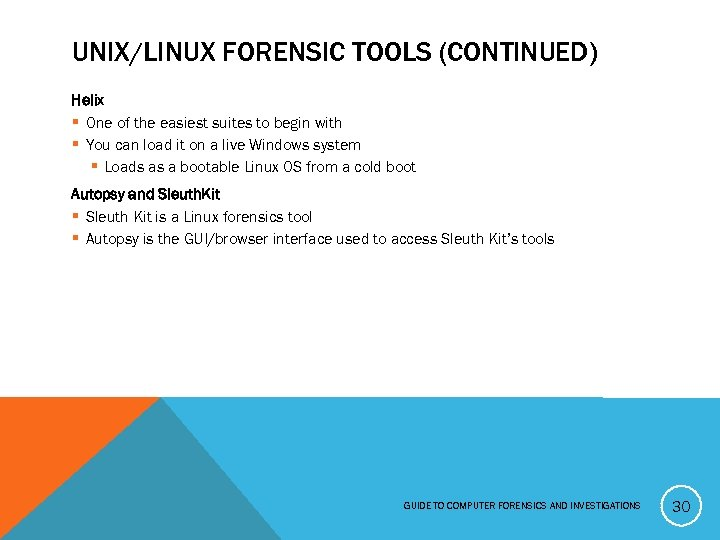 UNIX/LINUX FORENSIC TOOLS (CONTINUED) Helix § One of the easiest suites to begin with