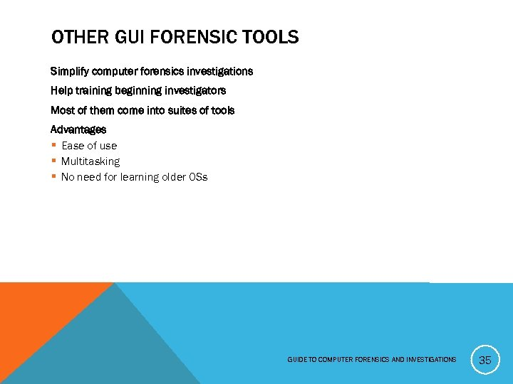 OTHER GUI FORENSIC TOOLS Simplify computer forensics investigations Help training beginning investigators Most of