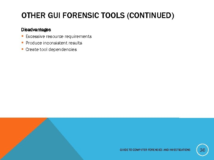OTHER GUI FORENSIC TOOLS (CONTINUED) Disadvantages § Excessive resource requirements § Produce inconsistent results