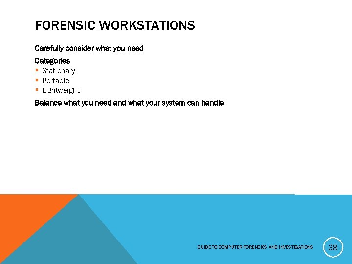 FORENSIC WORKSTATIONS Carefully consider what you need Categories § Stationary § Portable § Lightweight