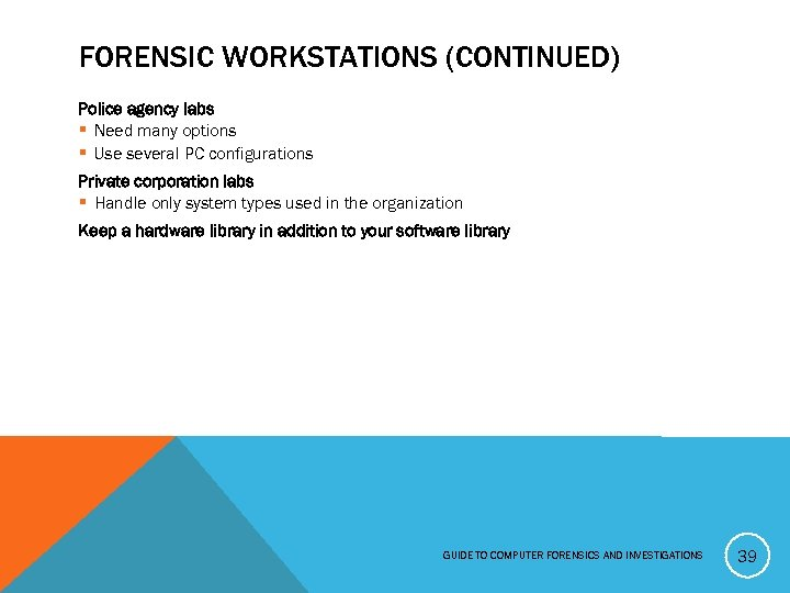 FORENSIC WORKSTATIONS (CONTINUED) Police agency labs § Need many options § Use several PC