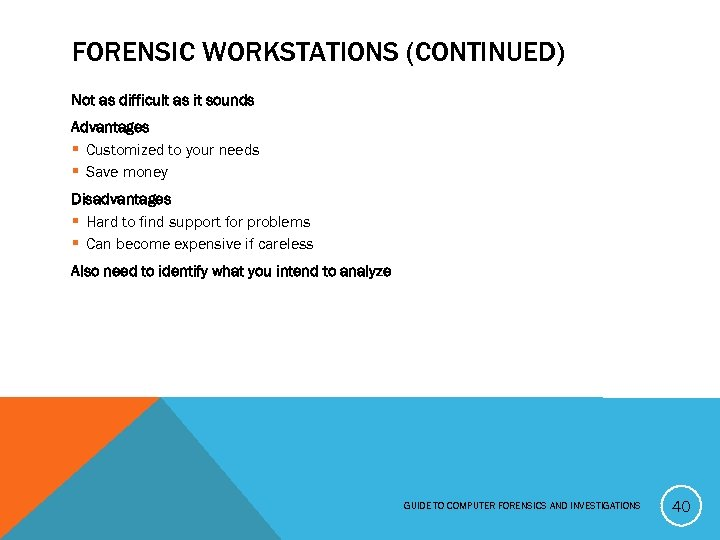 FORENSIC WORKSTATIONS (CONTINUED) Not as difficult as it sounds Advantages § Customized to your