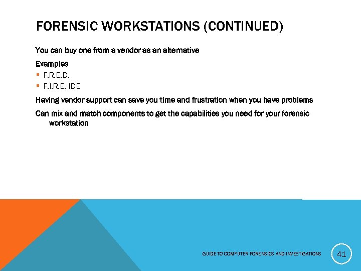 FORENSIC WORKSTATIONS (CONTINUED) You can buy one from a vendor as an alternative Examples