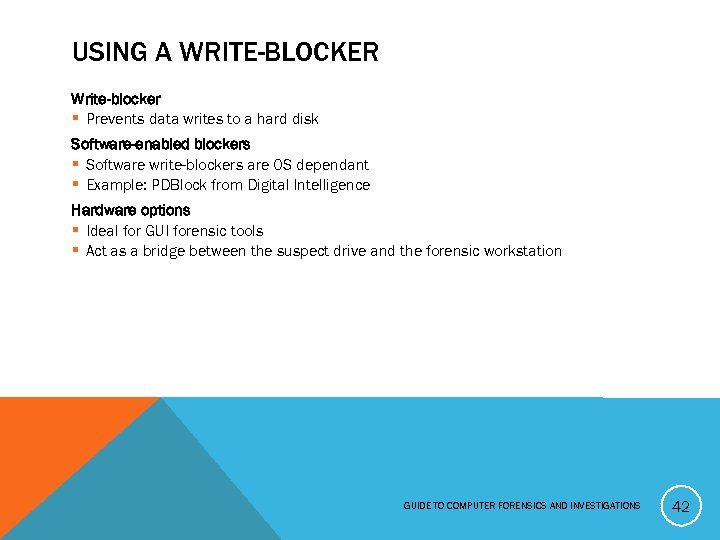 USING A WRITE-BLOCKER Write-blocker § Prevents data writes to a hard disk Software-enabled blockers