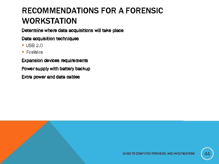 RECOMMENDATIONS FOR A FORENSIC WORKSTATION Determine where data acquisitions will take place Data acquisition