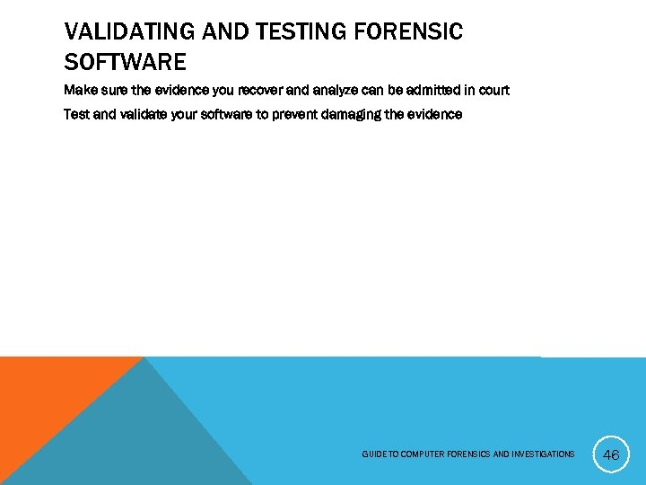 VALIDATING AND TESTING FORENSIC SOFTWARE Make sure the evidence you recover and analyze can