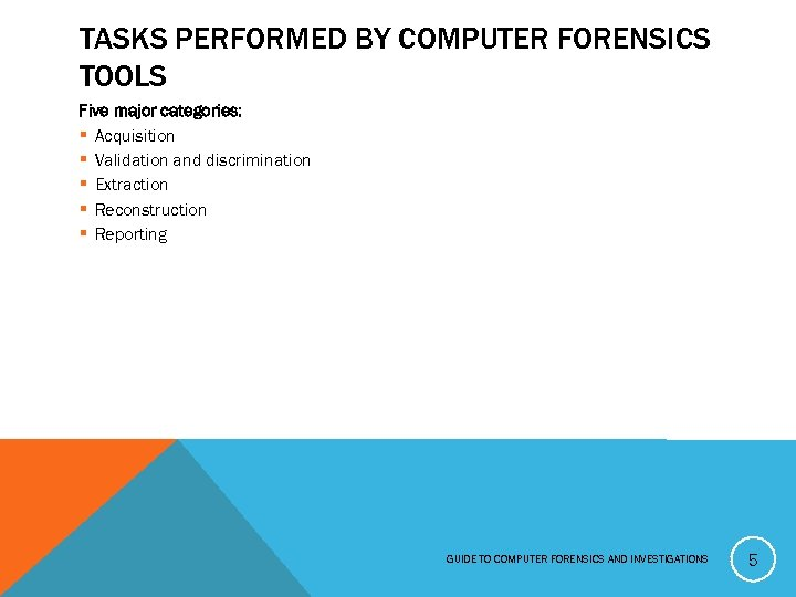 TASKS PERFORMED BY COMPUTER FORENSICS TOOLS Five major categories: § Acquisition § Validation and
