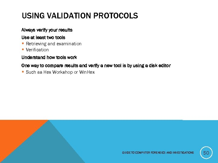 USING VALIDATION PROTOCOLS Always verify your results Use at least two tools § Retrieving