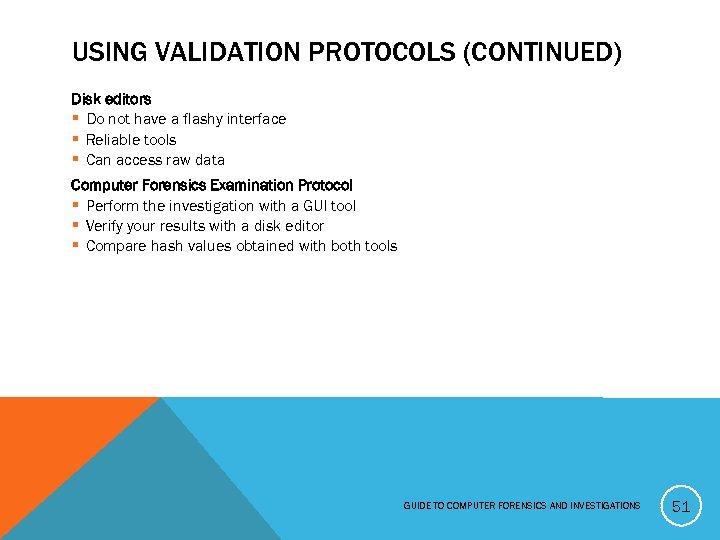USING VALIDATION PROTOCOLS (CONTINUED) Disk editors § Do not have a flashy interface §