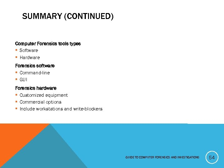 SUMMARY (CONTINUED) Computer Forensics tools types § Software § Hardware Forensics software § Command-line