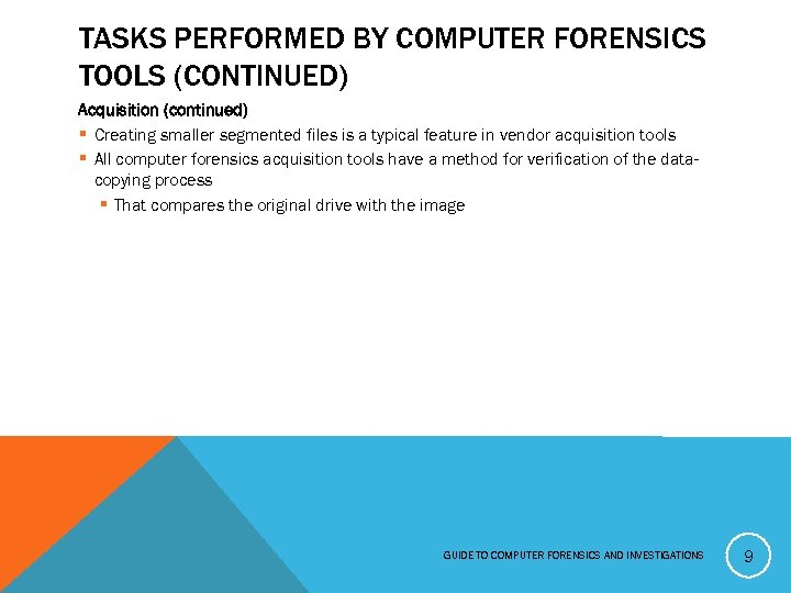 TASKS PERFORMED BY COMPUTER FORENSICS TOOLS (CONTINUED) Acquisition (continued) § Creating smaller segmented files