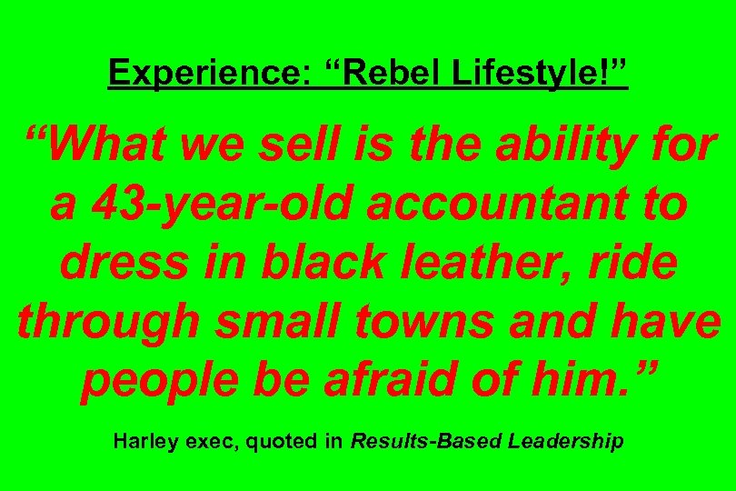 "Experience: ""Rebel Lifestyle!"" ""What we sell is the ability for a 43 -year-old accountant"