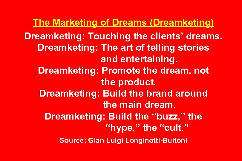 The Marketing of Dreams (Dreamketing) Dreamketing: Touching the clients' dreams. Dreamketing: The art of