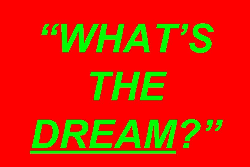 """WHAT'S THE DREAM? """