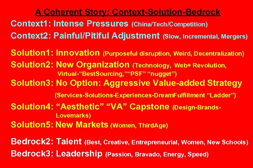 A Coherent Story: Context-Solution-Bedrock Context 1: Intense Pressures (China/Tech/Competition) Context 2: Painful/Pitiful Adjustment (Slow,