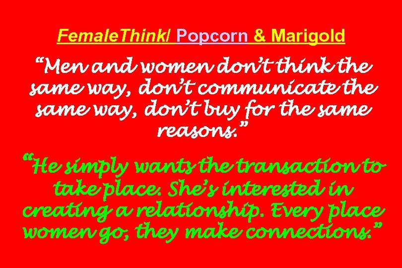 "Female. Think/ Popcorn & Marigold ""Men and women don't think the same way, don't"