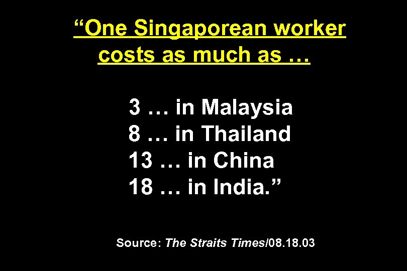 """One Singaporean worker costs as much as … 3 … in Malaysia 8 …"