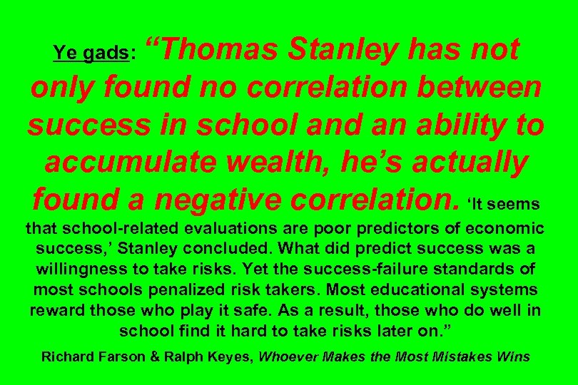 "Ye gads: ""Thomas Stanley has not only found no correlation between success in school"