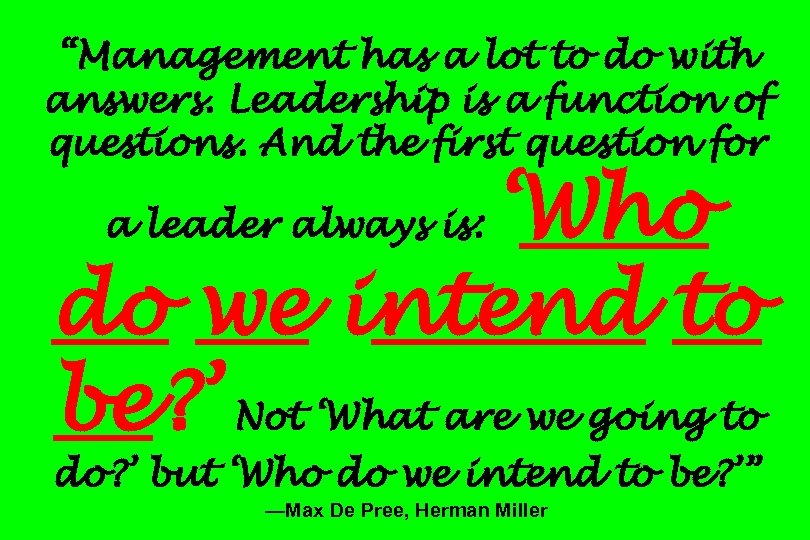 """Management has a lot to do with answers. Leadership is a function of questions."