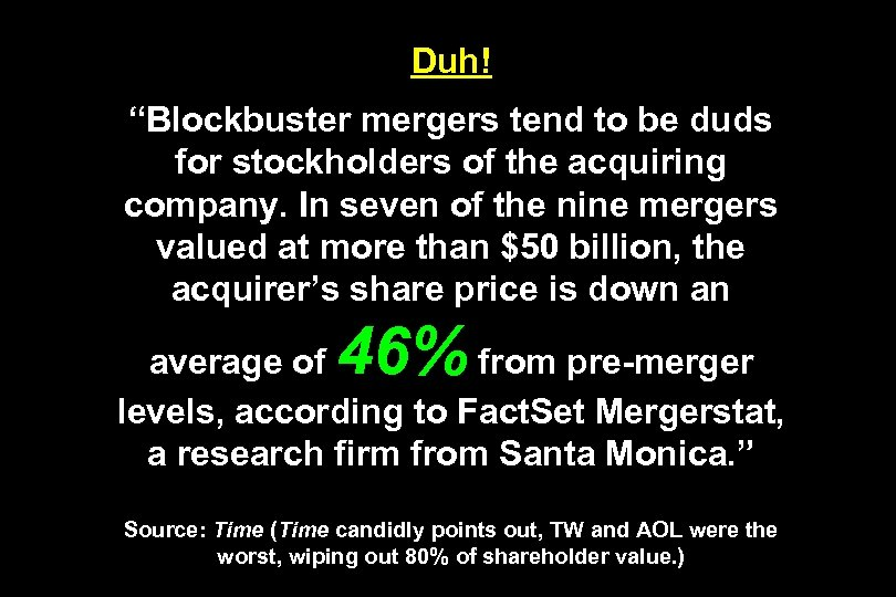 "Duh! ""Blockbuster mergers tend to be duds for stockholders of the acquiring company. In"