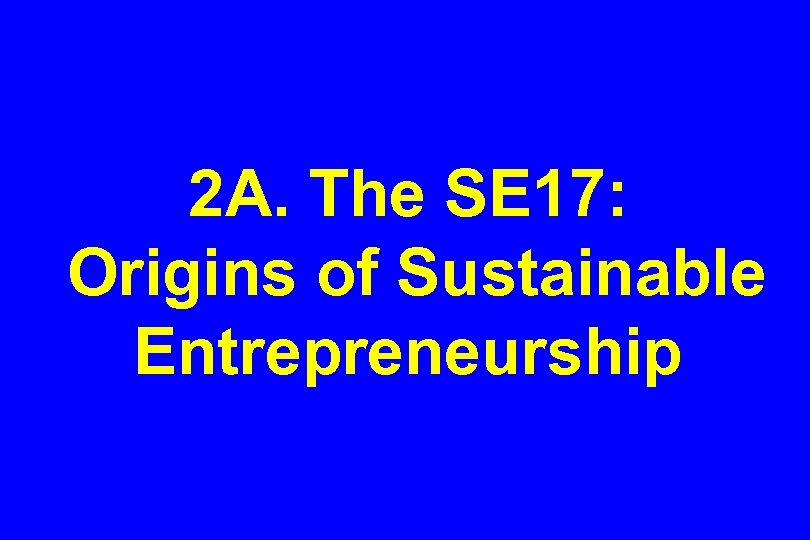 2 A. The SE 17: Origins of Sustainable Entrepreneurship