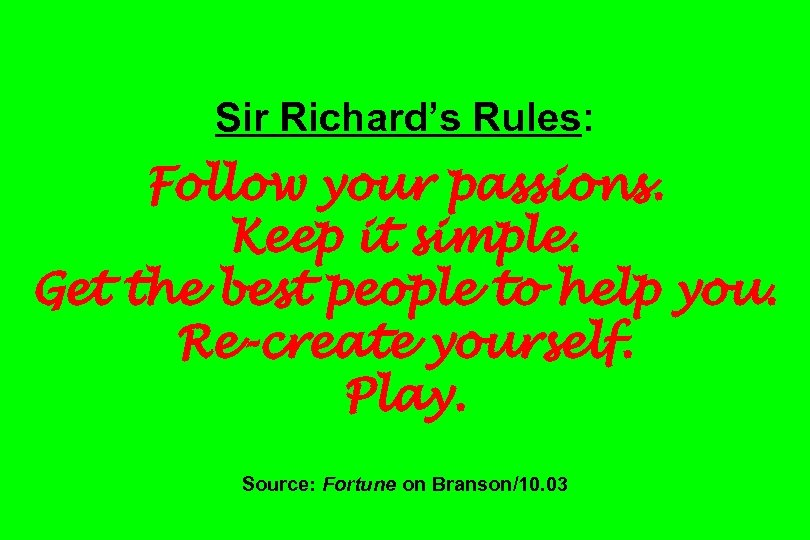 Sir Richard's Rules: Follow your passions. Keep it simple. Get the best people to