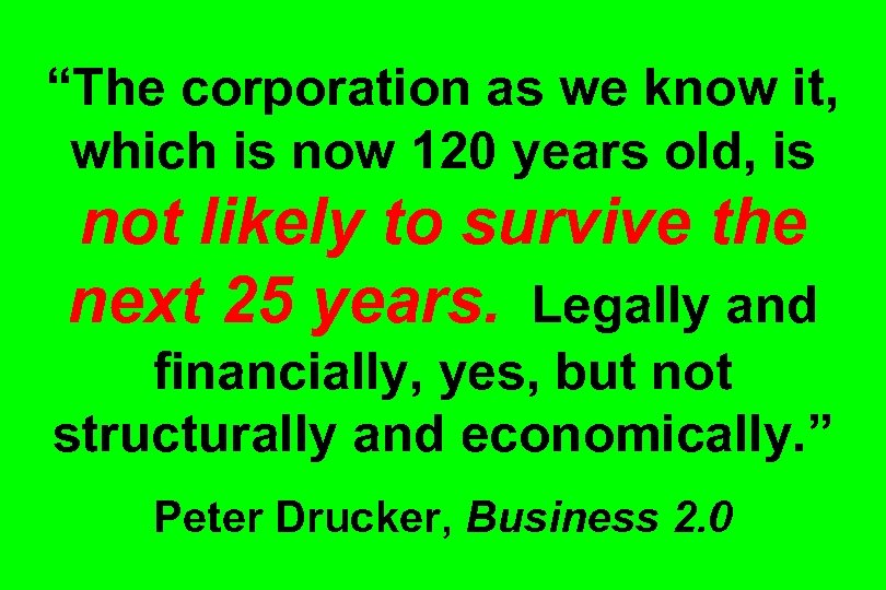 """The corporation as we know it, which is now 120 years old, is not"