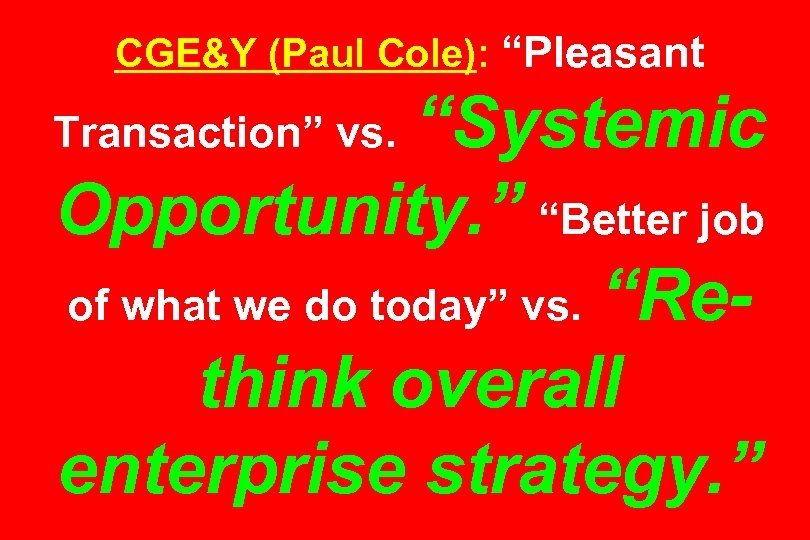 "CGE&Y (Paul Cole): ""Pleasant ""Systemic Opportunity. "" ""Better job of what we do today"""