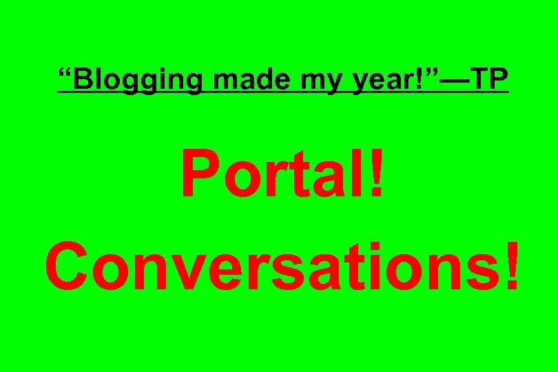 """Blogging made my year!""—TP Portal! Conversations!"