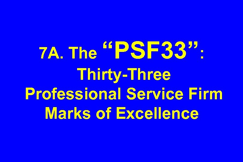 "7 A. The ""PSF 33"": Thirty-Three Professional Service Firm Marks of Excellence"