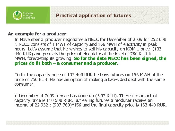 Practical application of futures An example for a producer: In November a producer negotiates
