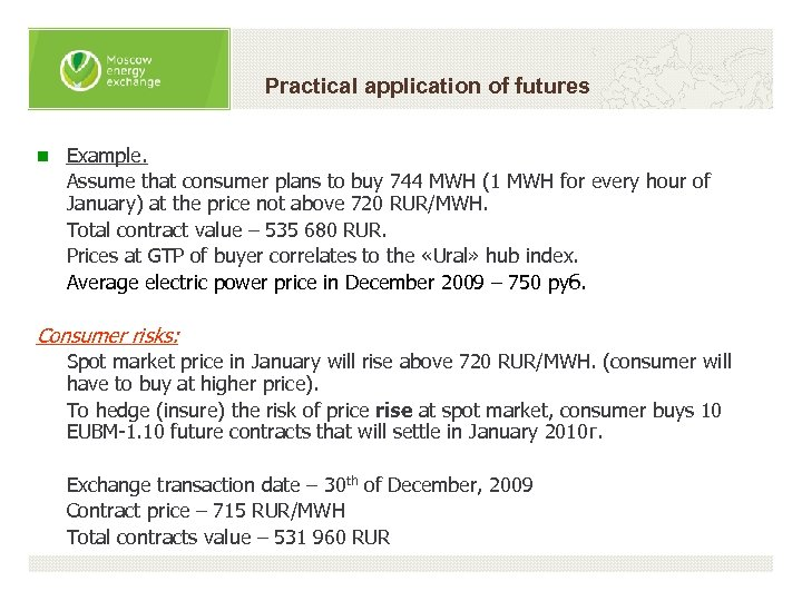 Practical application of futures n Example. Assume that consumer plans to buy 744 MWH