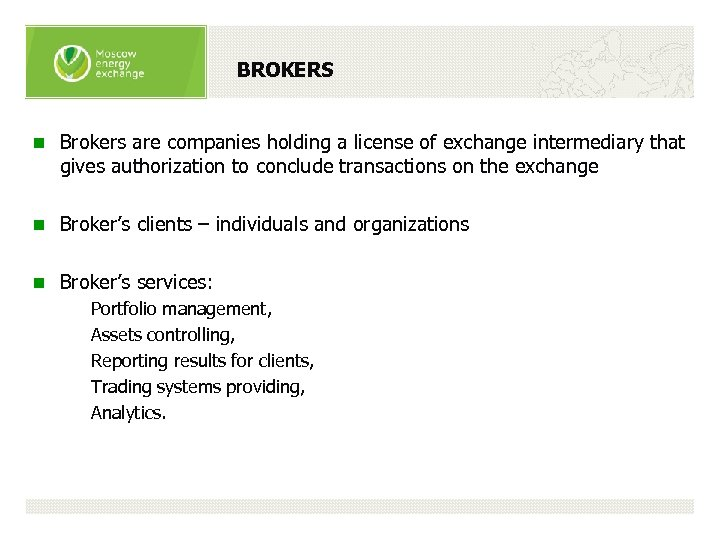 BROKERS n Brokers are companies holding a license of exchange intermediary that gives authorization