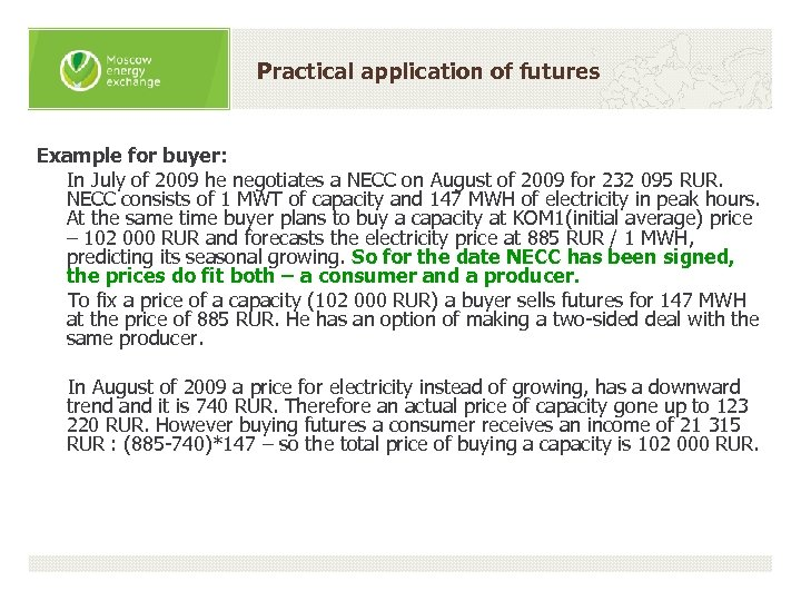 Practical application of futures Example for buyer: In July of 2009 he negotiates a