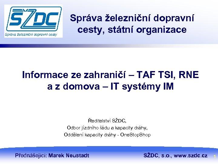 Správa železniční dopravní cesty, státní organizace Informace ze zahraničí – TAF TSI, RNE a