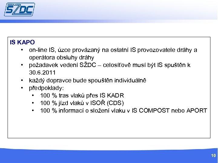 IS KAPO • on-line IS, úzce provázaný na ostatní IS provozovatele dráhy a operátora