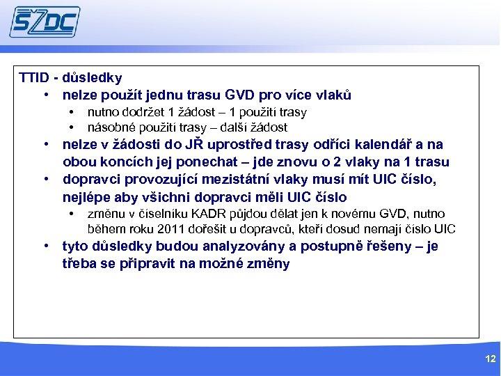 TTID - důsledky • nelze použít jednu trasu GVD pro více vlaků • •