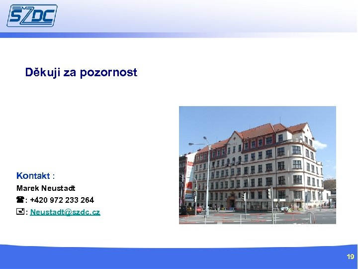 Děkuji za pozornost Kontakt : Marek Neustadt : +420 972 233 264 : Neustadt@szdc.