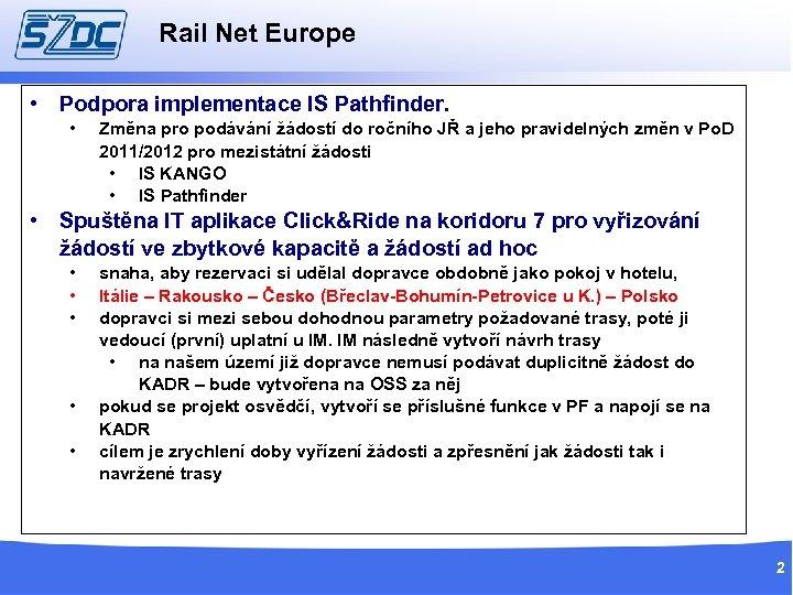 Rail Net Europe • Podpora implementace IS Pathfinder. • Změna pro podávání žádostí do