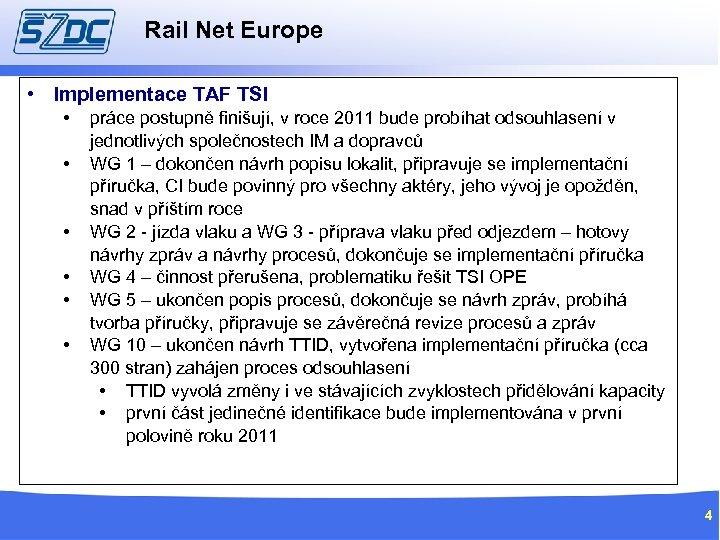 Rail Net Europe • Implementace TAF TSI • • • práce postupně finišují, v