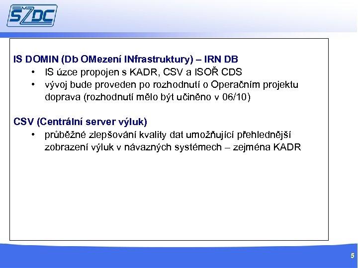 IS DOMIN (Db OMezení INfrastruktury) – IRN DB • IS úzce propojen s KADR,
