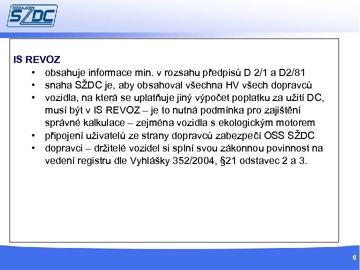 IS REVOZ • obsahuje informace min. v rozsahu předpisů D 2/1 a D 2/81