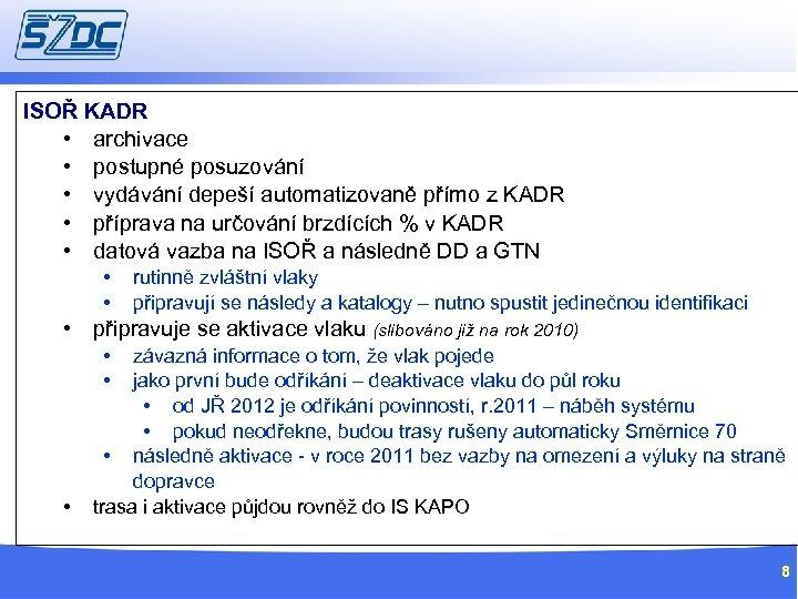 ISOŘ KADR • archivace • postupné posuzování • vydávání depeší automatizovaně přímo z KADR