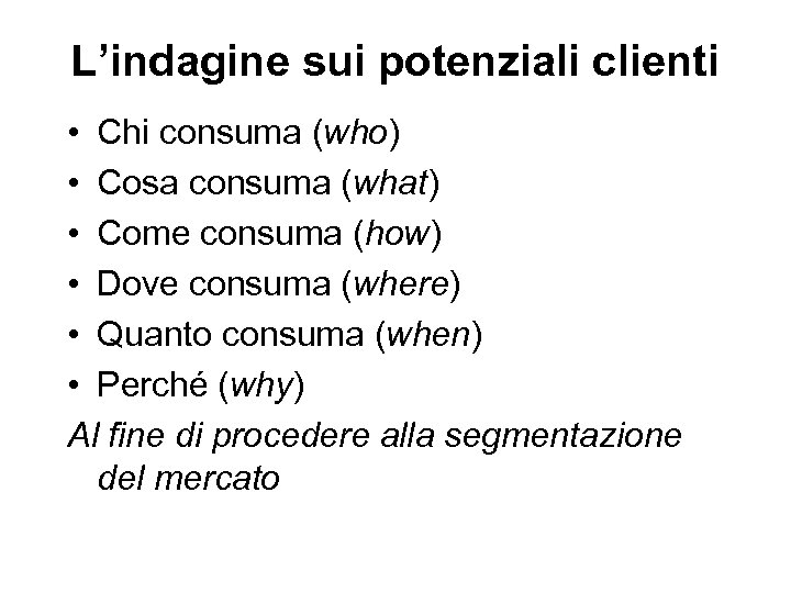 L'indagine sui potenziali clienti • Chi consuma (who) • Cosa consuma (what) • Come