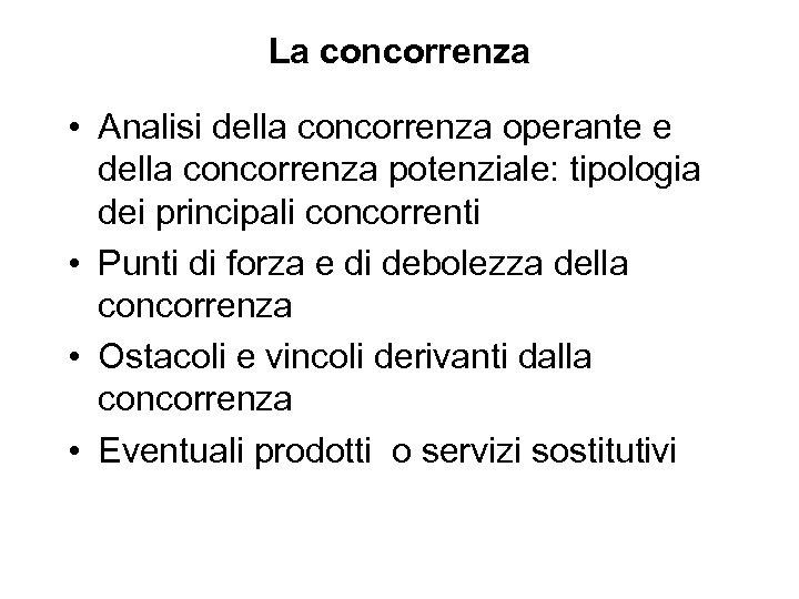 La concorrenza • Analisi della concorrenza operante e della concorrenza potenziale: tipologia dei principali