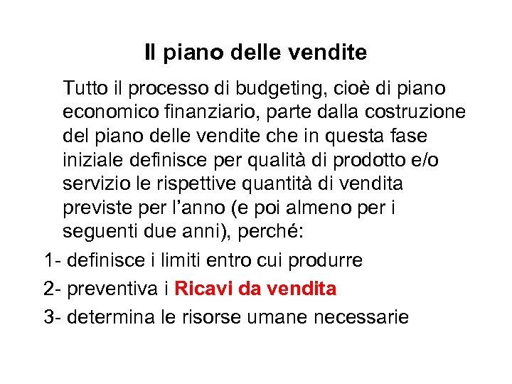 Il piano delle vendite Tutto il processo di budgeting, cioè di piano economico finanziario,
