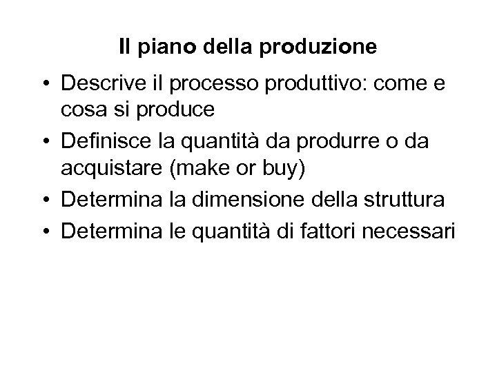 Il piano della produzione • Descrive il processo produttivo: come e cosa si produce